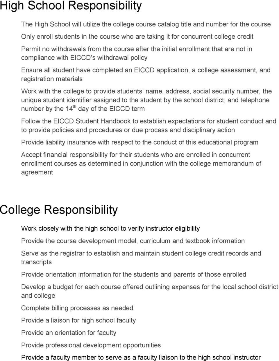 assessment, and registration materials Work with the college to provide students name, address, social security number, the unique student identifier assigned to the student by the school district,