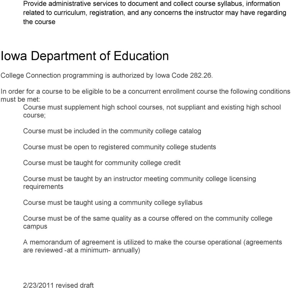 In order for a course to be eligible to be a concurrent enrollment course the following conditions must be met: Course must supplement high school courses, not suppliant and existing high school