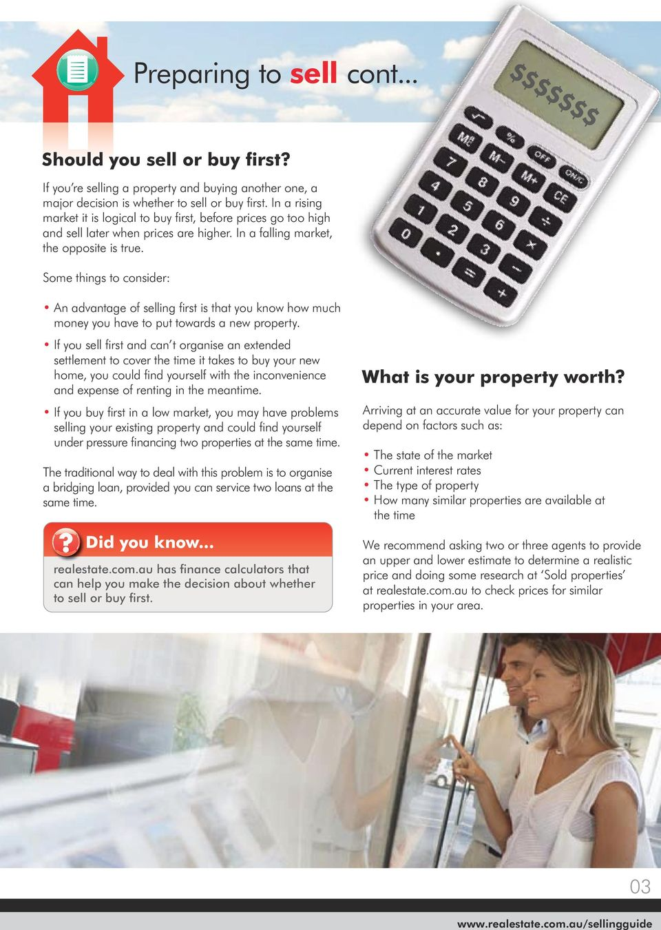 Some things to consider: An advantage of selling first is that you know how much money you have to put towards a new property.
