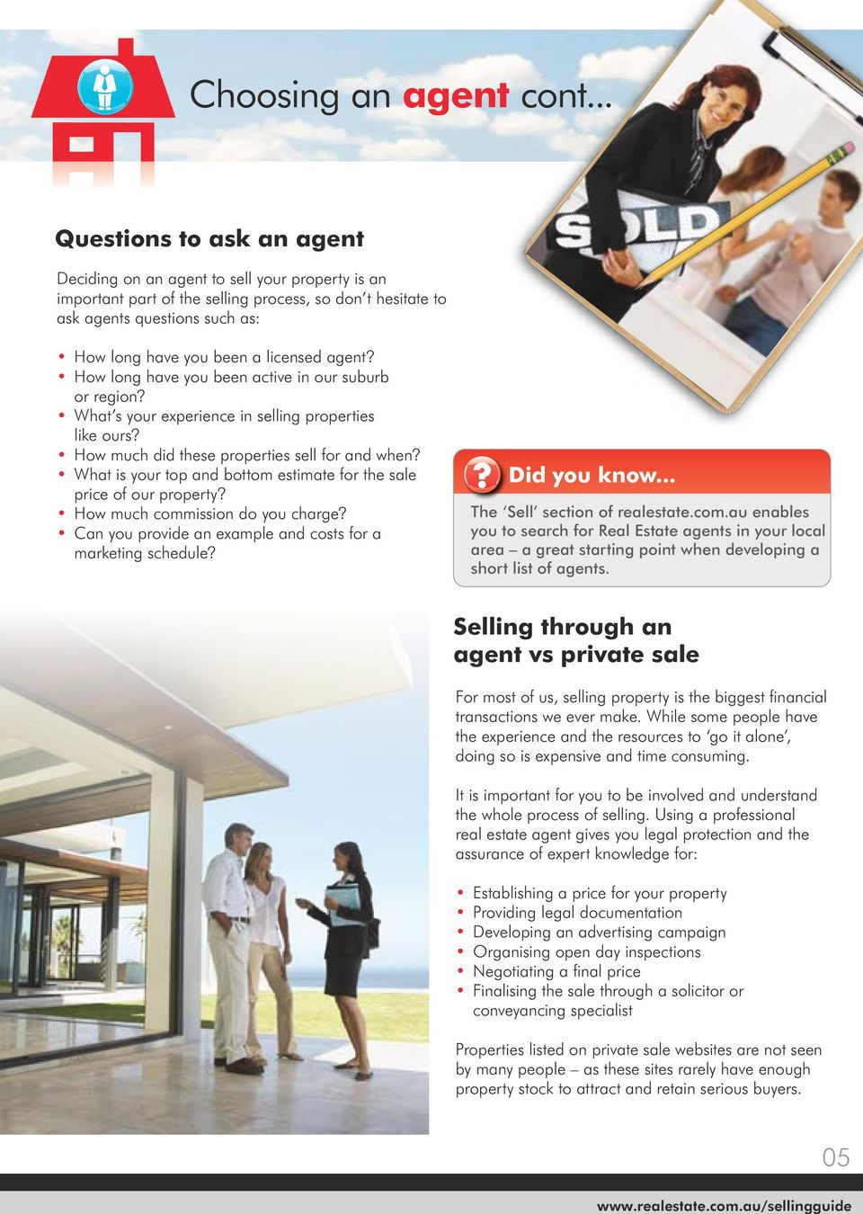 licensed agent? How long have you been active in our suburb or region? What s your experience in selling properties like ours? How much did these properties sell for and when?