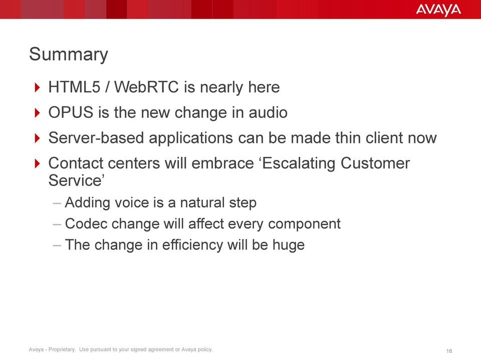 Service Adding voice is a natural step Codec change will affect every component The change