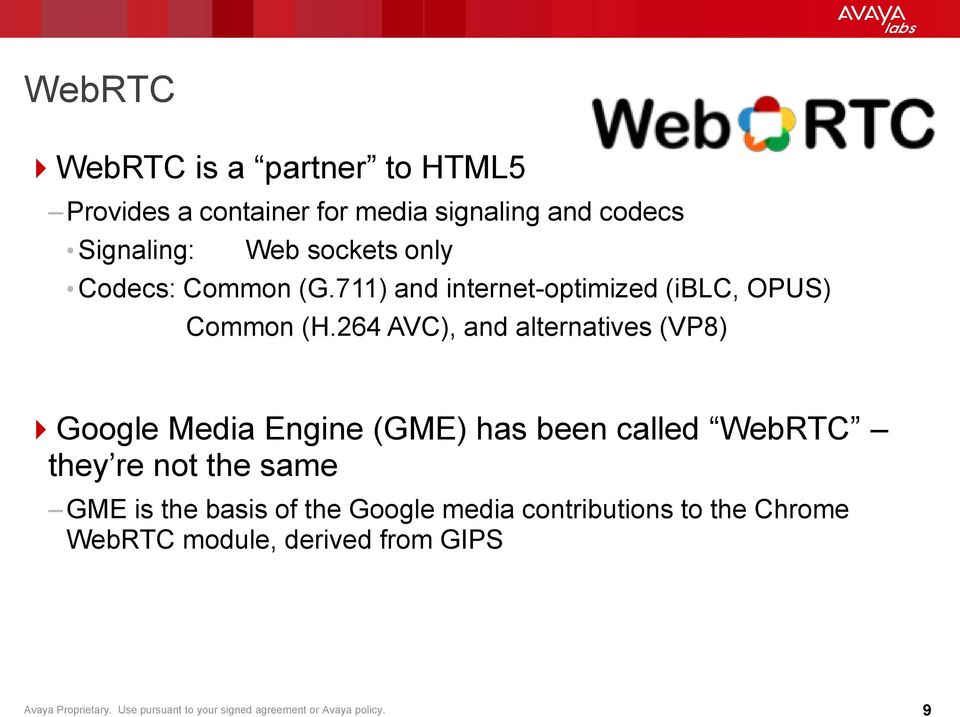 264 AVC), and alternatives (VP8) Google Media Engine (GME) has been called WebRTC they re not the same GME is the basis of the Google