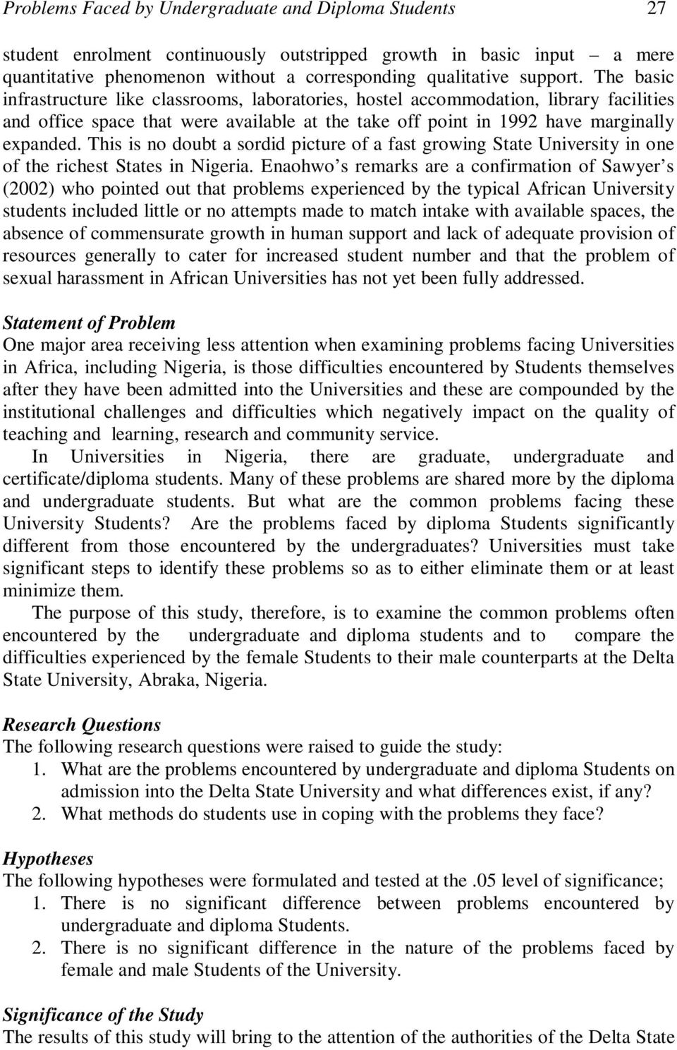 """problems faced by college students Challenges in college there are many """"issues"""" commonly experienced by students in college that can sometimes pose major challenges to study, play, socializing, and living in the following, some of these challenges are identified and described, and suggestions are provided for further exploring or managing them."""