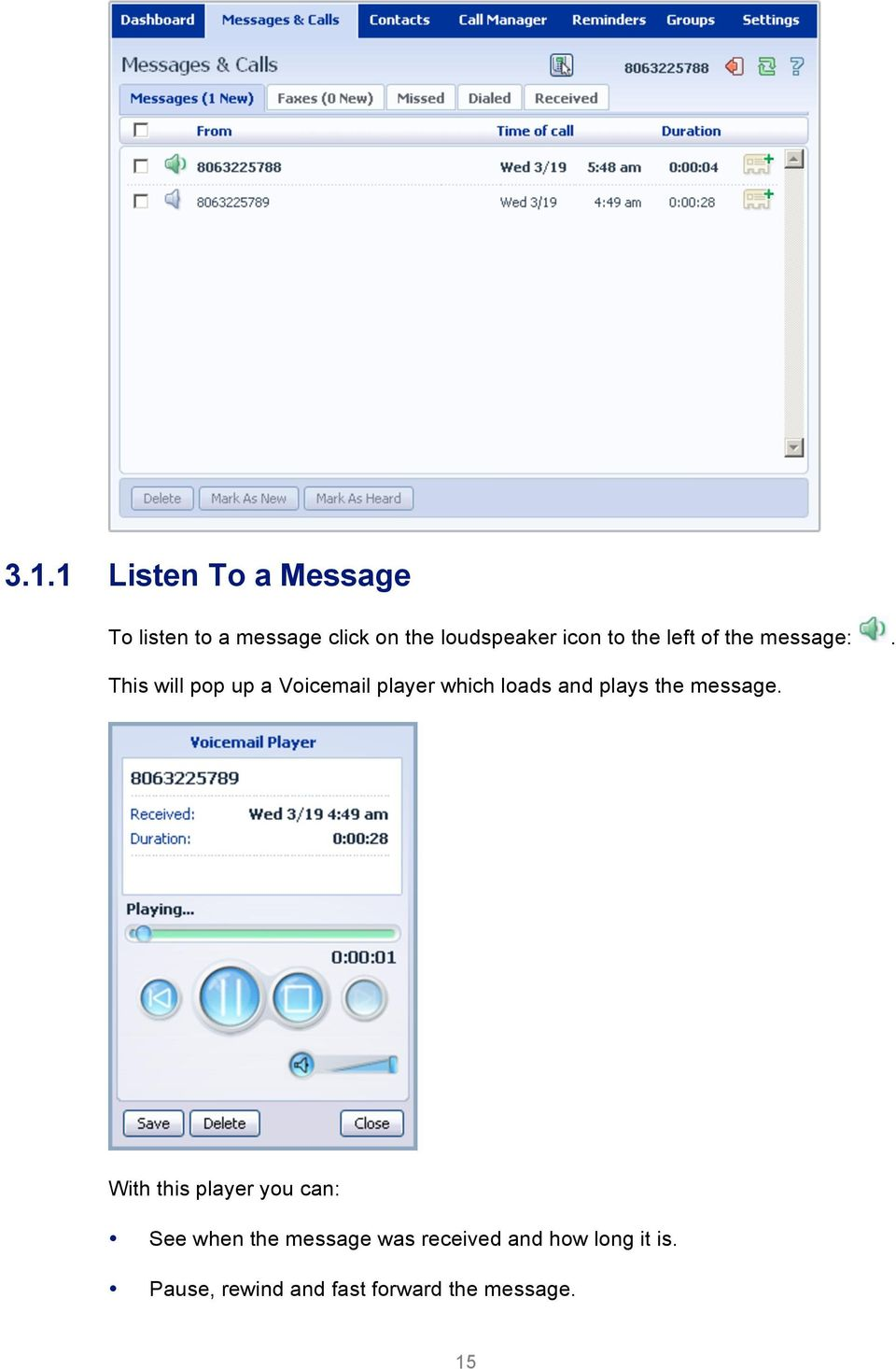 This will pop up a Voicemail player which loads and plays the message.