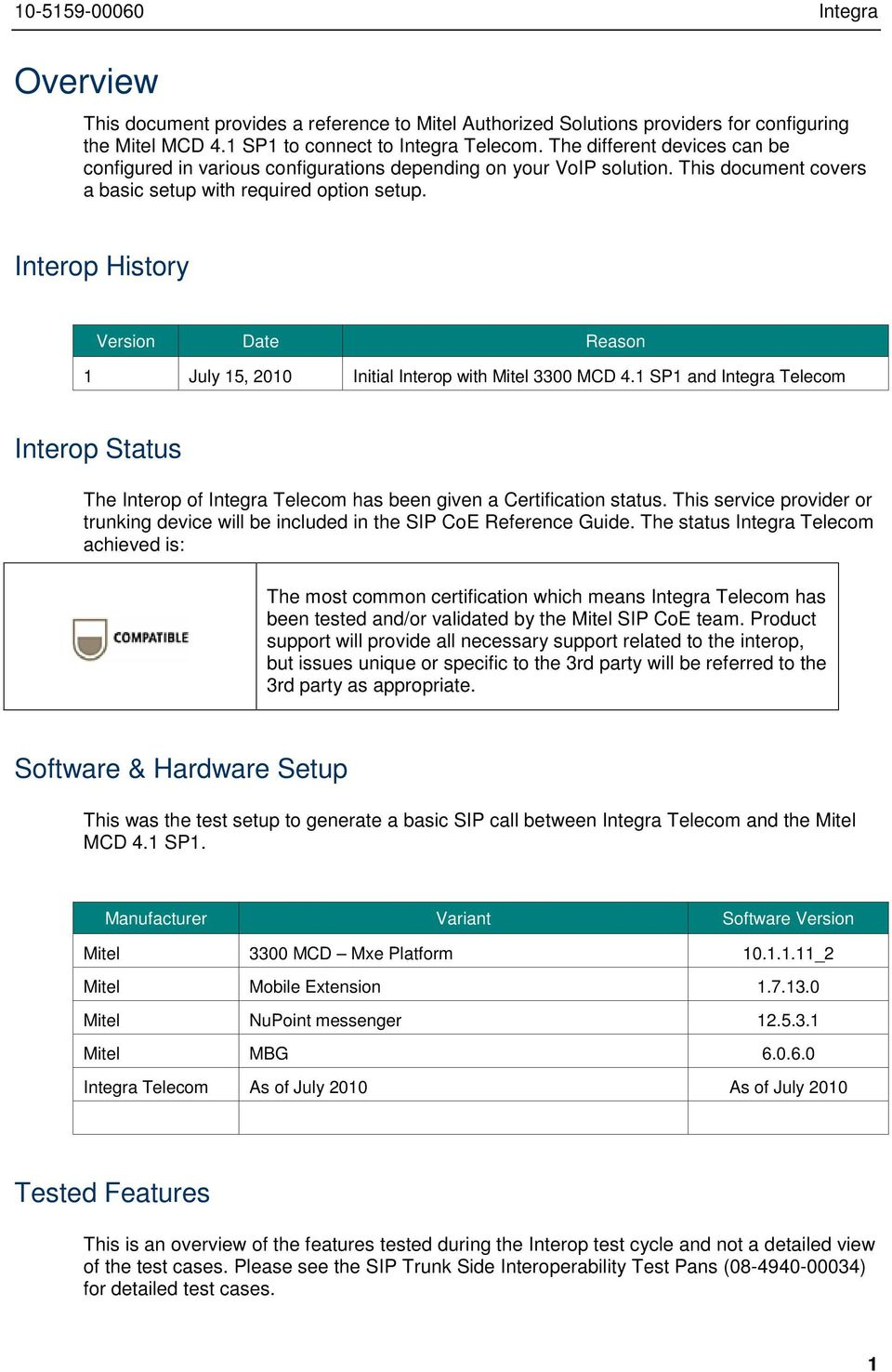 Interop History Version Date Reason 1 July 15, 2010 Initial Interop with Mitel 3300 MCD 4.1 SP1 and Integra Telecom Interop Status The Interop of Integra Telecom has been given a Certification status.
