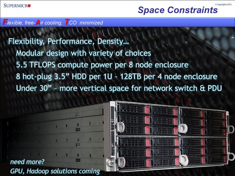 5 TFLOPS compute power per 8 node enclosure 8 hot-plug 3.