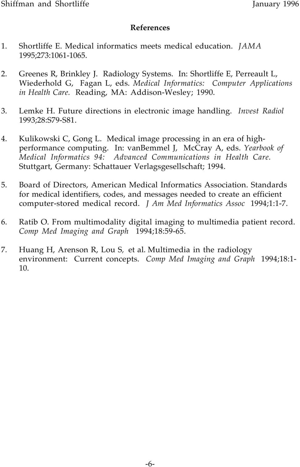 Future directions in electronic image handling. Invest Radiol 1993;28:S79-S81. 4. Kulikowski C, Gong L. Medical image processing in an era of highperformance computing. In: vanbemmel J, McCray A, eds.