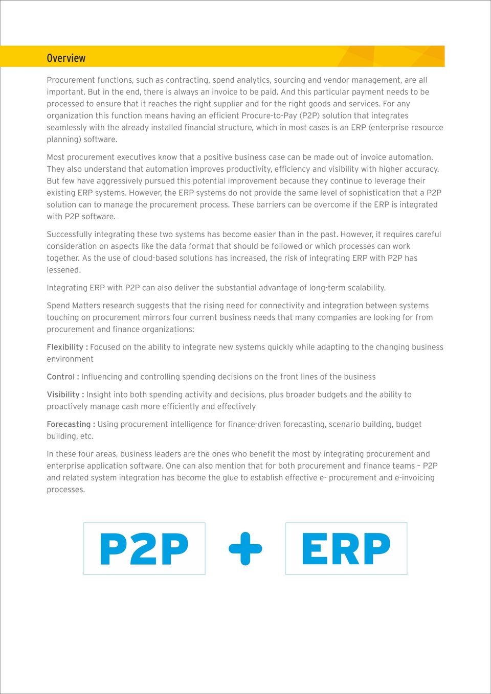 For any organization this function means having an efficient Procure-to-Pay (P2P) solution that integrates seamlessly with the already installed financial structure, which in most cases is an ERP