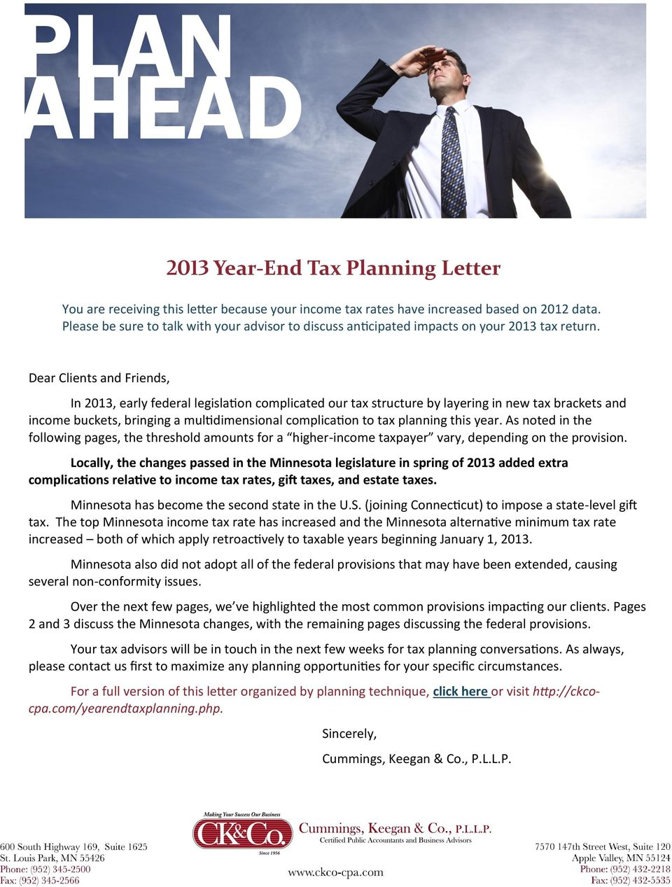 Dear Clients and Friends, In 2013, early federal legislation complicated our tax structure by layering in new tax brackets and income buckets, bringing a multidimensional complication to tax planning
