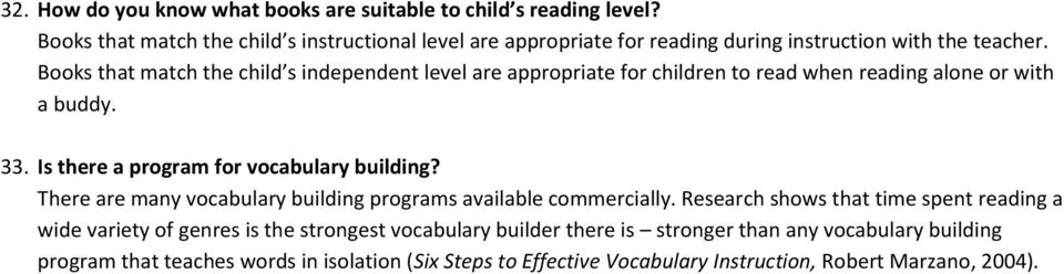 Books that match the child s independent level are appropriate for children to read when reading alone or with a buddy. 33. Is there a program for vocabulary building?