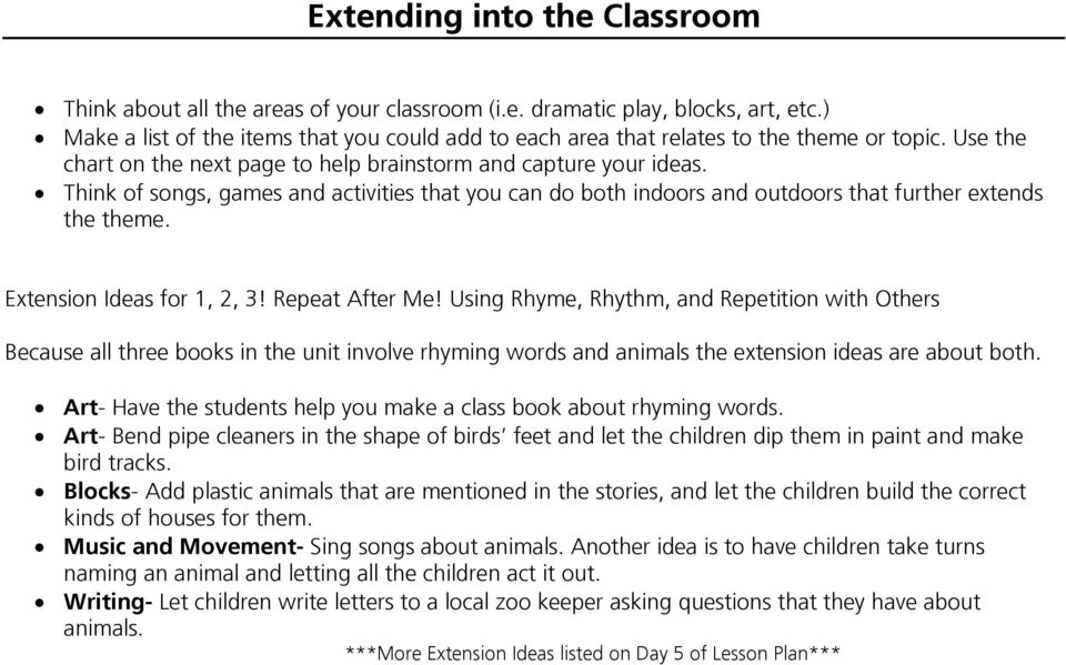 Think of songs, games and activities that you can do both indoors and outdoors that further extends the theme. Extension Ideas for 1, 2, 3! Repeat After Me!