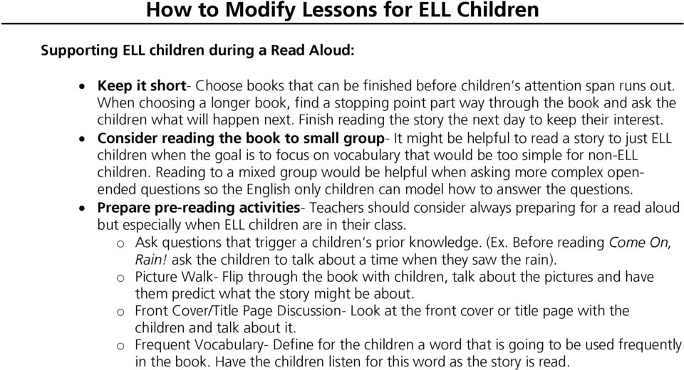 Consider reading the book to small group- It might be helpful to read a story to just ELL children when the goal is to focus on vocabulary that would be too simple for non-ell children.