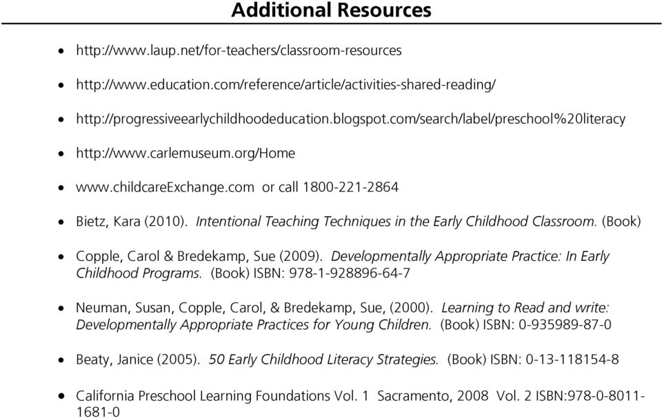 Intentional Teaching Techniques in the Early Childhood Classroom. (Book) Copple, Carol & Bredekamp, Sue (2009). Developmentally Appropriate Practice: In Early Childhood Programs.