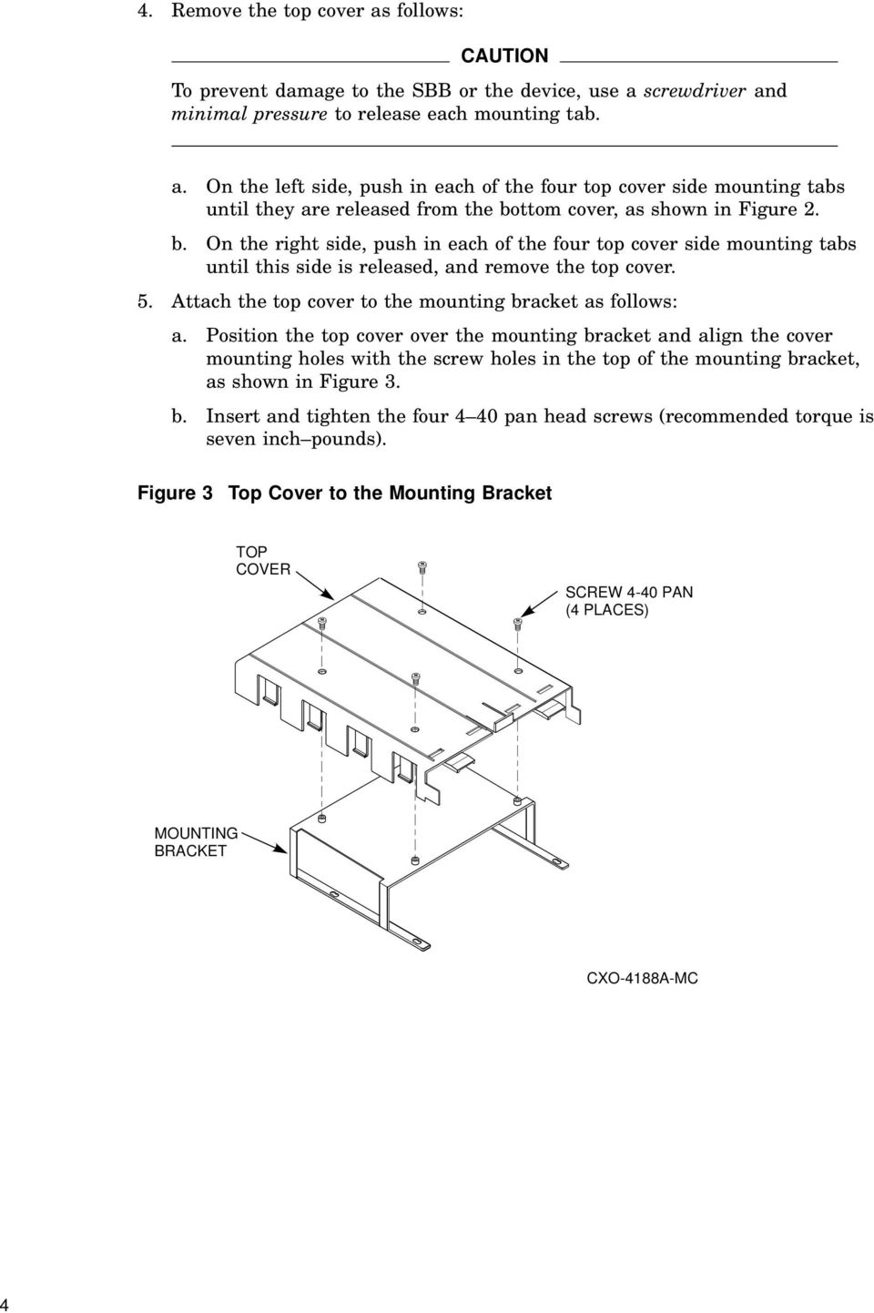 Position the top cover over the mounting bracket and align the cover mounting holes with the screw holes in the top of the mounting bracket, as shown in Figure 3. b. Insert and tighten the four 4 40 pan head screws (recommended torque is seven inch pounds).