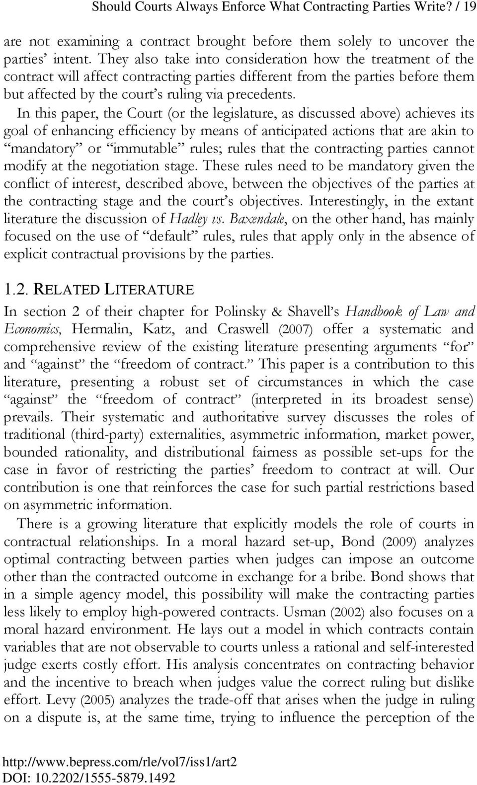 In this paper, the Court (or the legislature, as discussed above) achieves its goal of enhancing efficiency by means of anticipated actions that are akin to mandatory or immutable rules; rules that