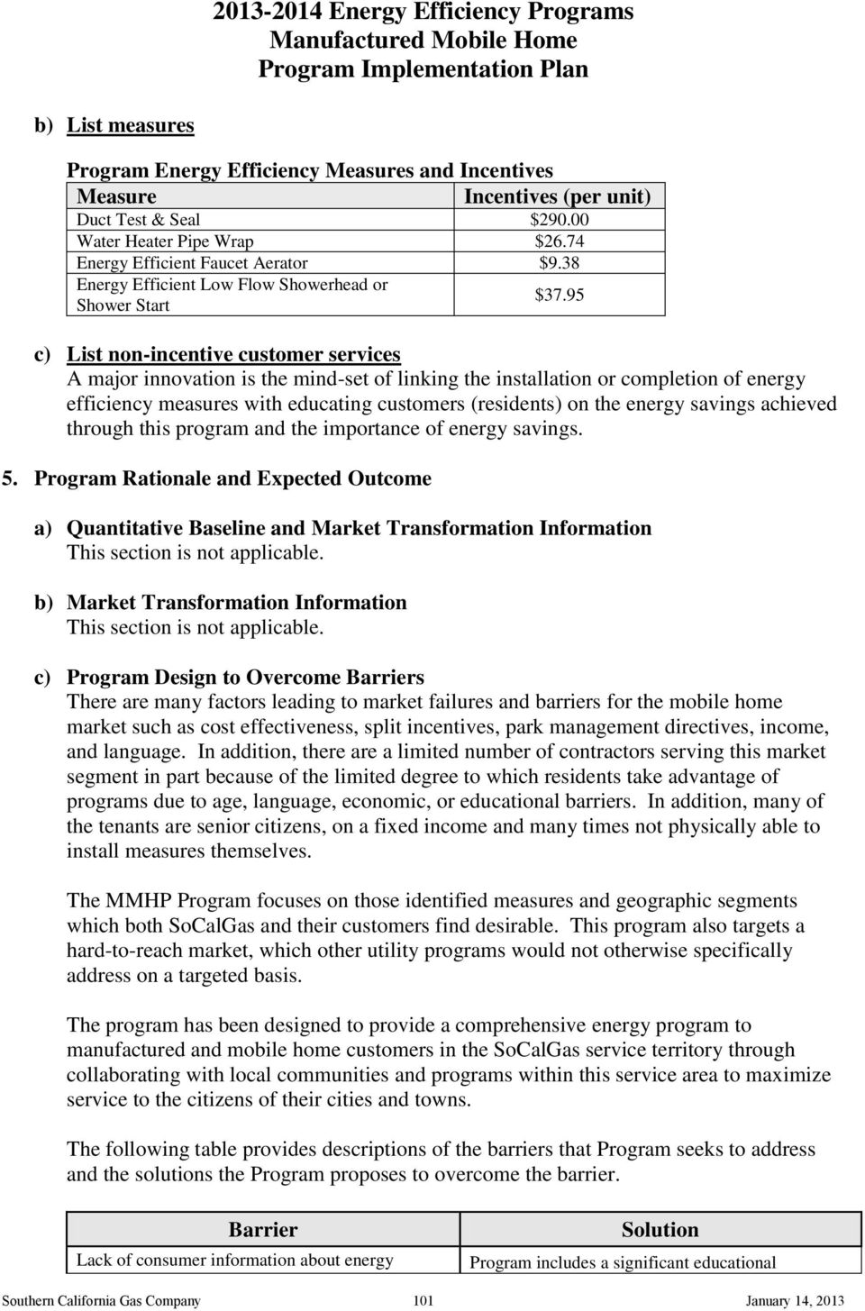 95 c) List non-incentive customer services A major innovation is the mind-set of linking the installation or completion of energy efficiency measures with educating customers (residents) on the