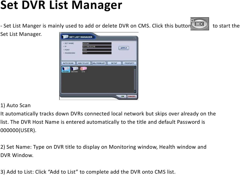 1) Auto Scan It automatically tracks down DVRs connected local network but skips over already on the list.
