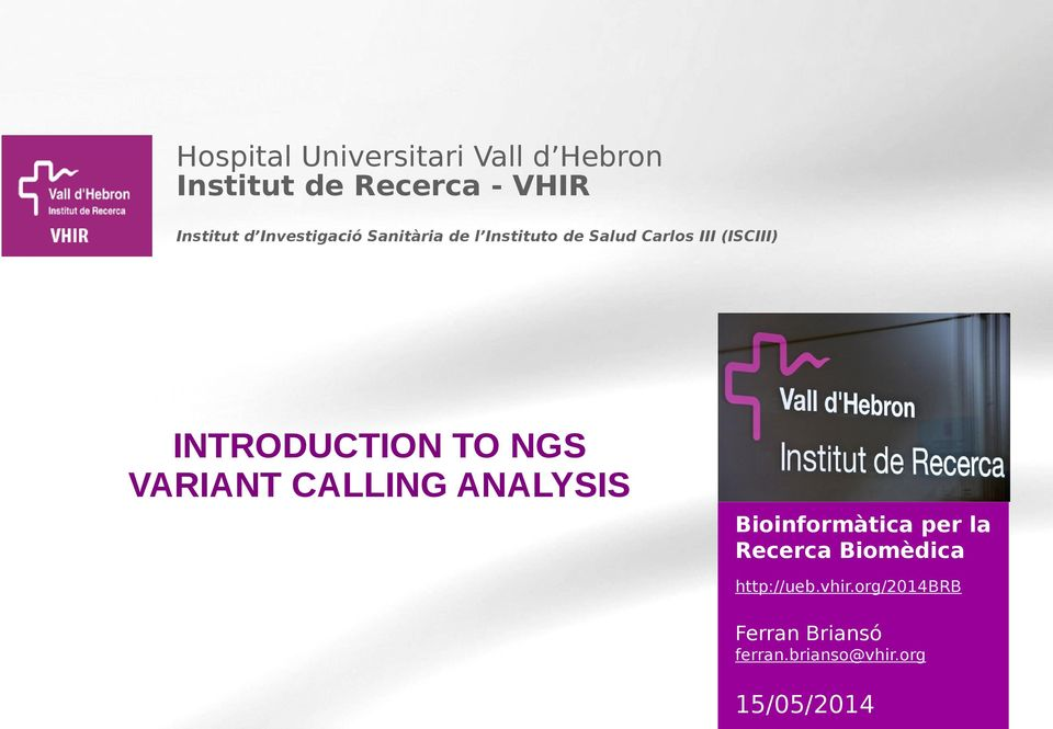 INTRODUCTION TO NGS VARIANT CALLING ANALYSIS Bioinformàtica per la Recerca