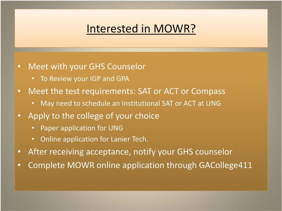 or Compass May need to schedule an Institutional SAT or ACT at UNG Apply to the college of your