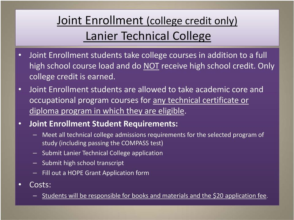 Joint Enrollment Student Requirements: Meet all technical college admissions requirements for the selected program of study (including passing the COMPASS test) Submit Lanier Technical