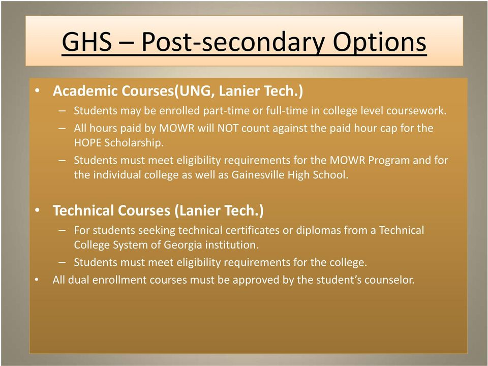 Students must meet eligibility requirements for the MOWR Program and for the individual college as well as Gainesville High School.