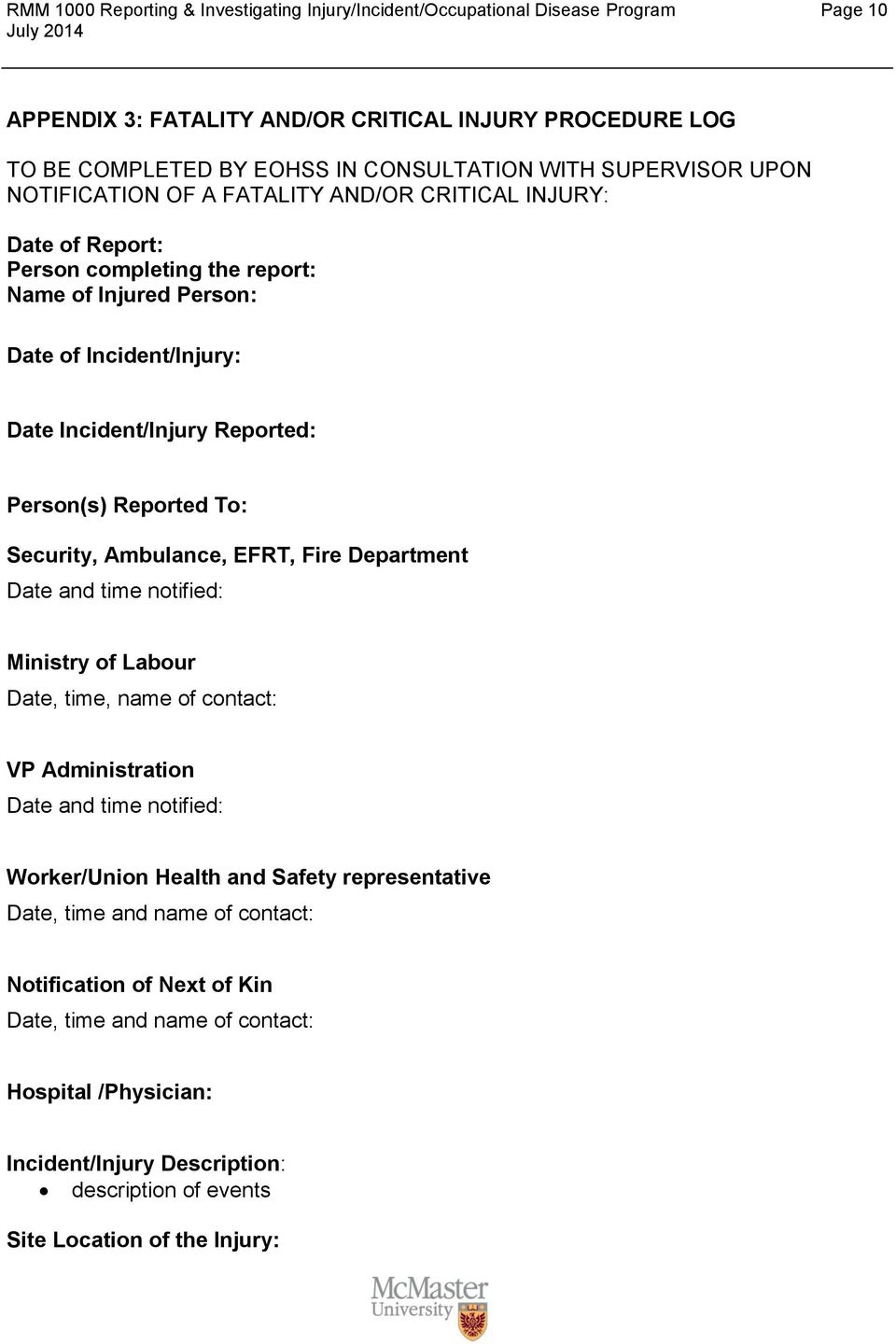 Person(s) Reported To: Security, Ambulance, EFRT, Fire Department Date and time notified: Ministry of Labour Date, time, name of contact: VP Administration Date and time notified: Worker/Union Health