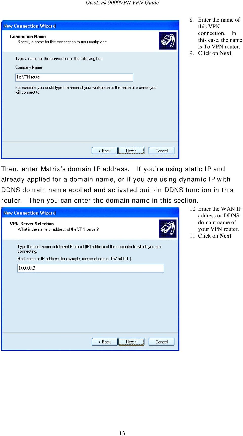If you re using static IP and already applied for a domain name, or if you are using dynamic IP with DDNS domain name