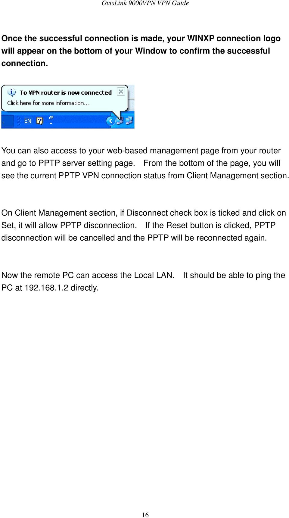 From the bottom of the page, you will see the current PPTP VPN connection status from Client Management section.