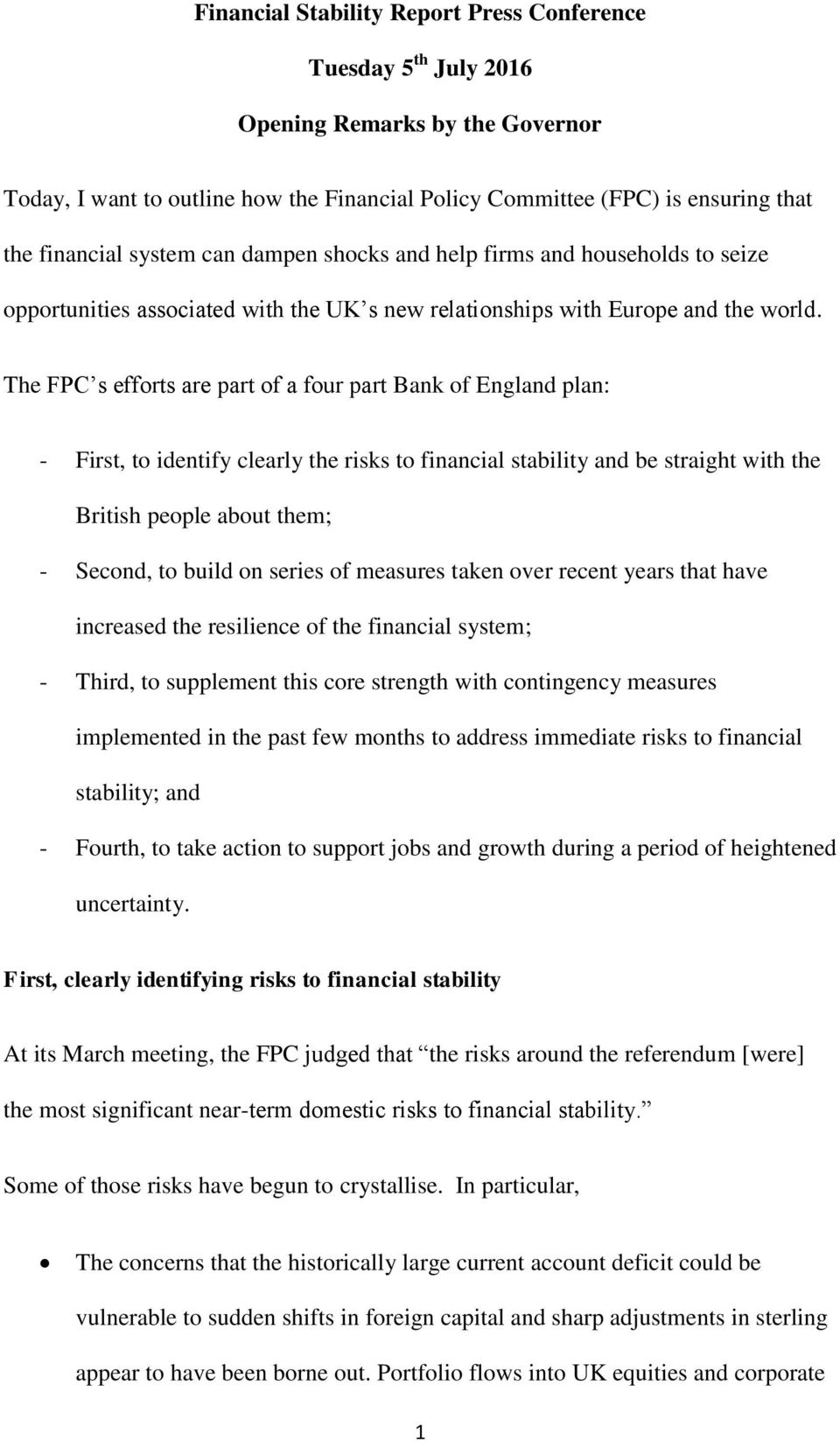 The FPC s efforts are part of a four part Bank of England plan: - First, to identify clearly the risks to financial stability and be straight with the British people about them; - Second, to build on