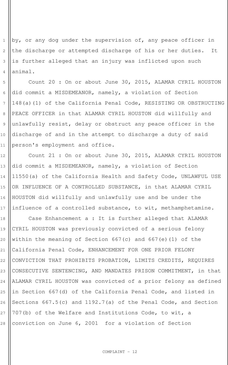 CYRIL HOUSTON did willfully and unlawfully resist, delay or obstruct any peace officer in the discharge of and in the attempt to discharge a duty of said person's employment and office.