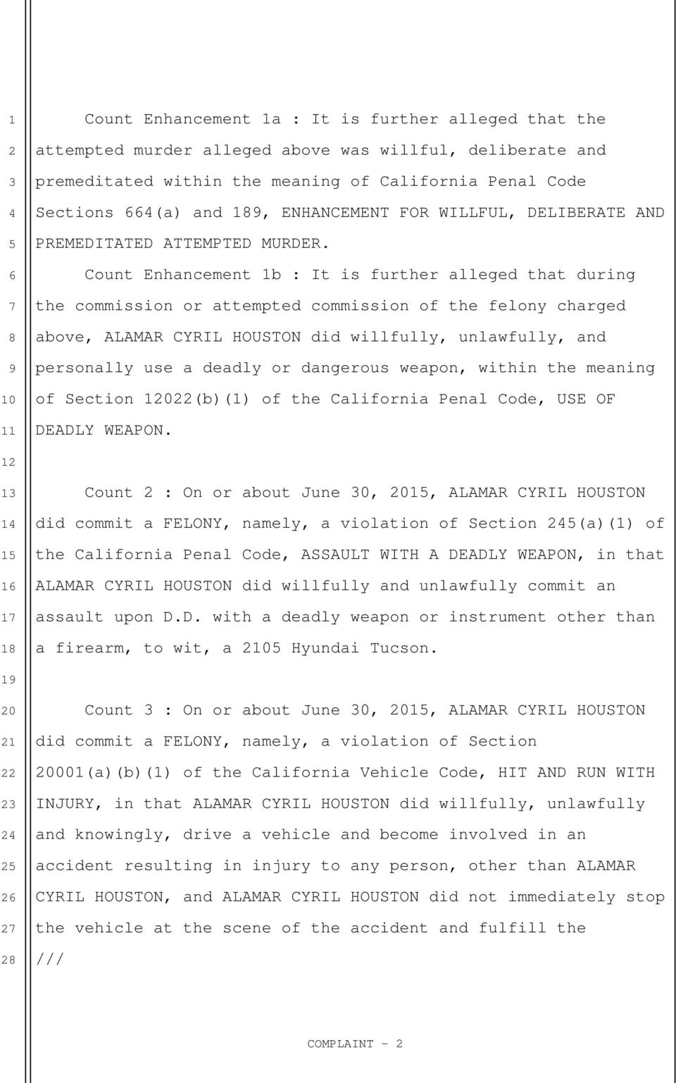 Count Enhancement 1b : It is further alleged that during the commission or attempted commission of the felony charged above, ALAMAR CYRIL HOUSTON did willfully, unlawfully, and personally use a