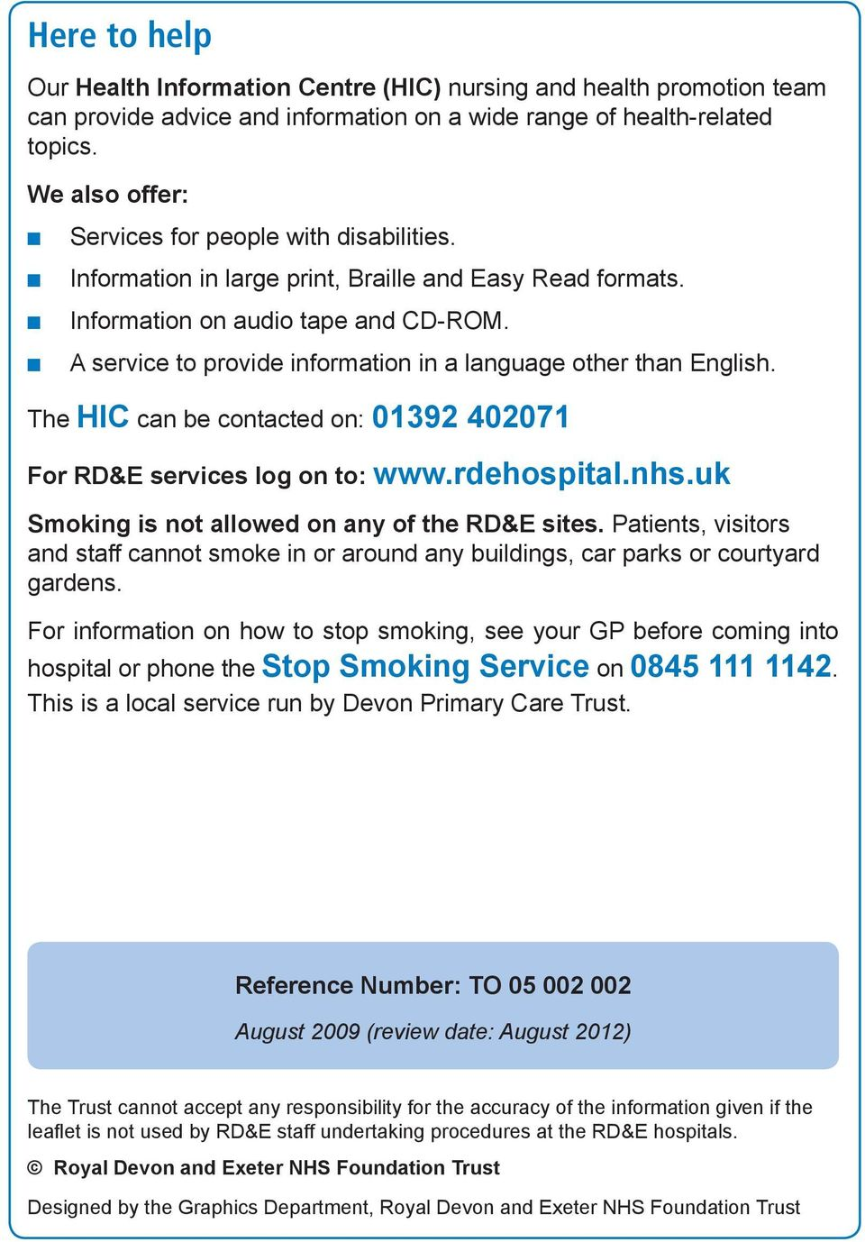 A service to provide information in a language other than English. The HIC can be contacted on: 01392 402071 For RD&E services log on to: www.rdehospital.nhs.
