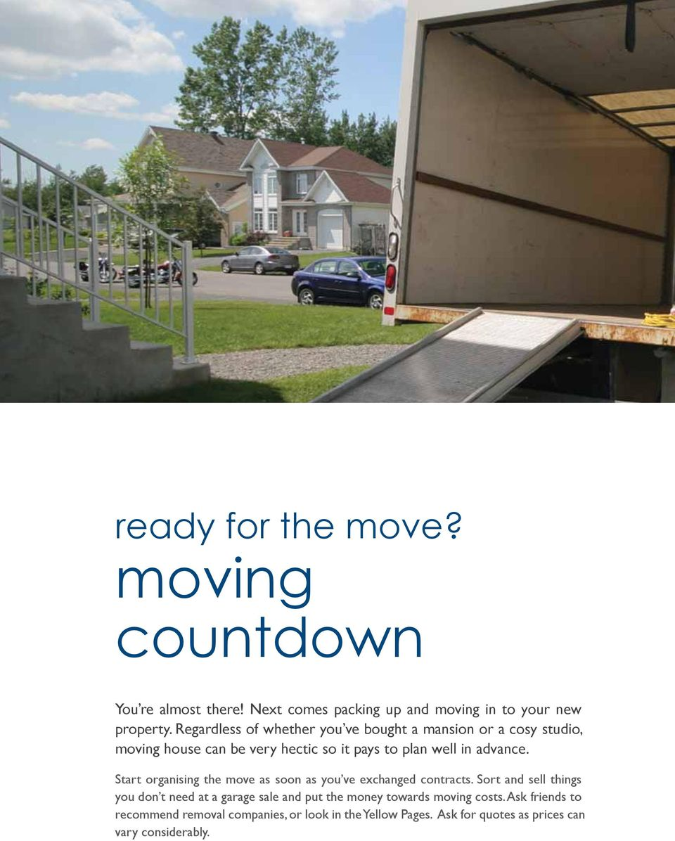 Start organising the move as soon as you ve exchanged contracts.