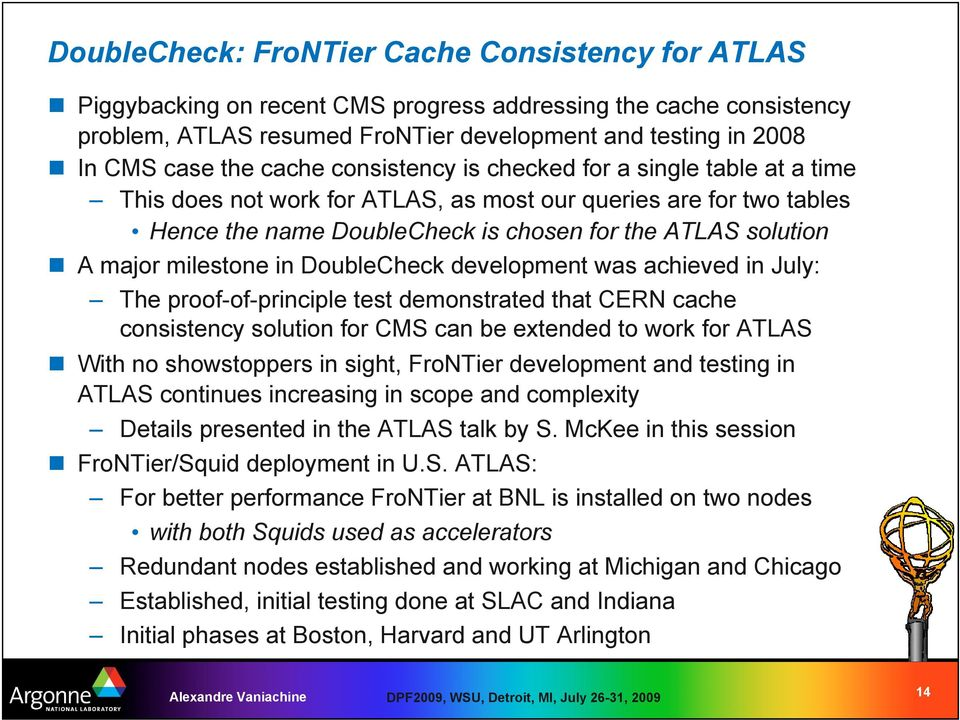 milestone in DoubleCheck development was achieved in July: The proof-of-principle test demonstrated that CERN cache consistency solution for CMS can be extended to work for ATLAS With no showstoppers