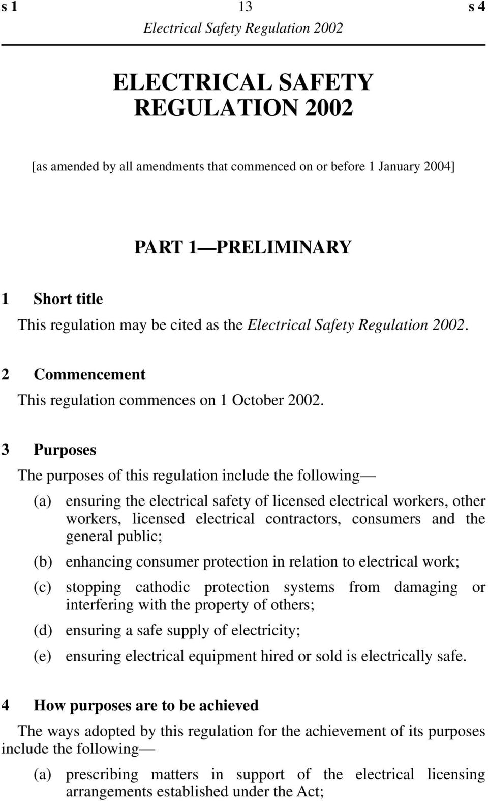 3 Purposes The purposes of this regulation include the following (a) (b) (c) (d) (e) ensuring the electrical safety of licensed electrical workers, other workers, licensed electrical contractors,