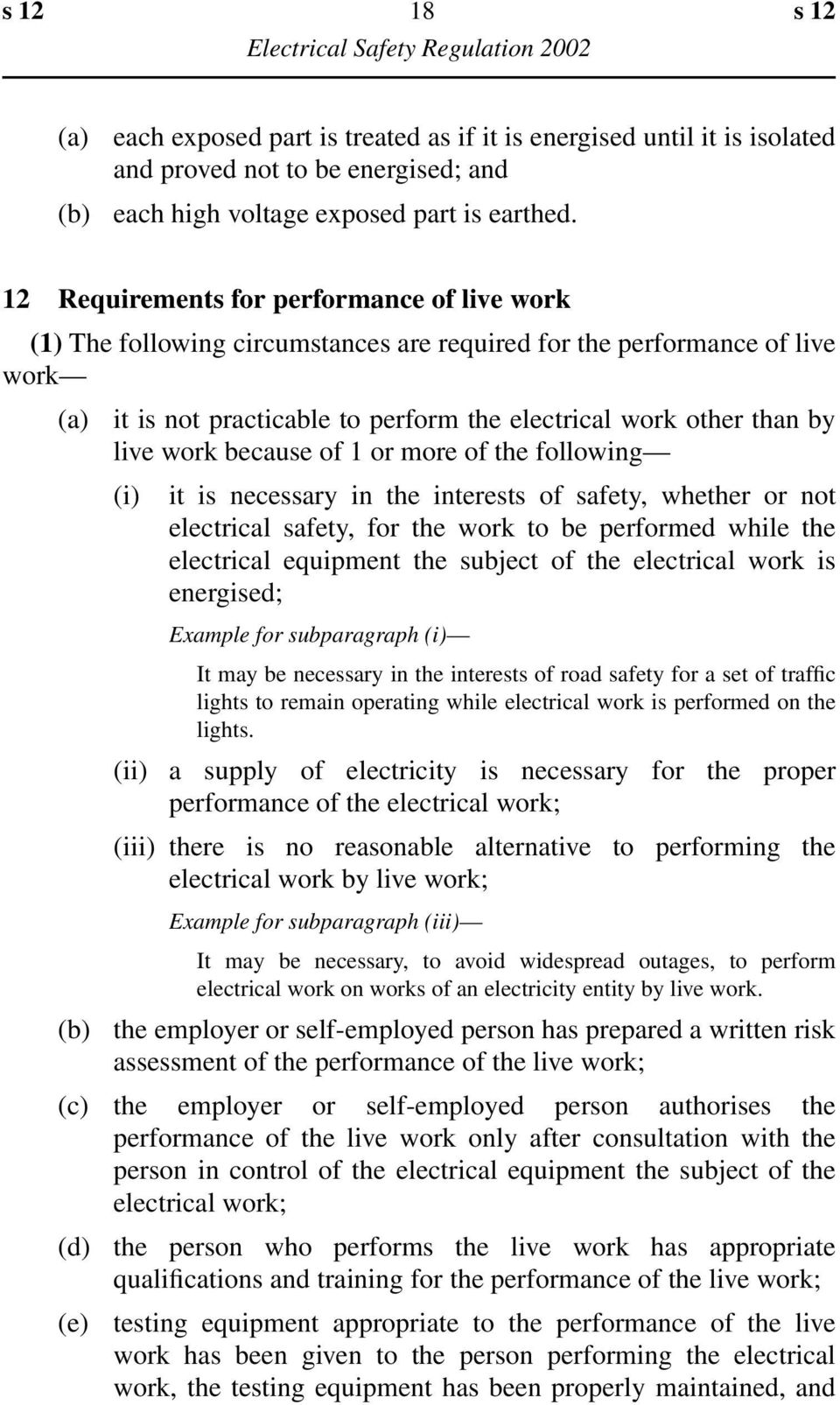 work because of 1 or more of the following (i) it is necessary in the interests of safety, whether or not electrical safety, for the work to be performed while the electrical equipment the subject of