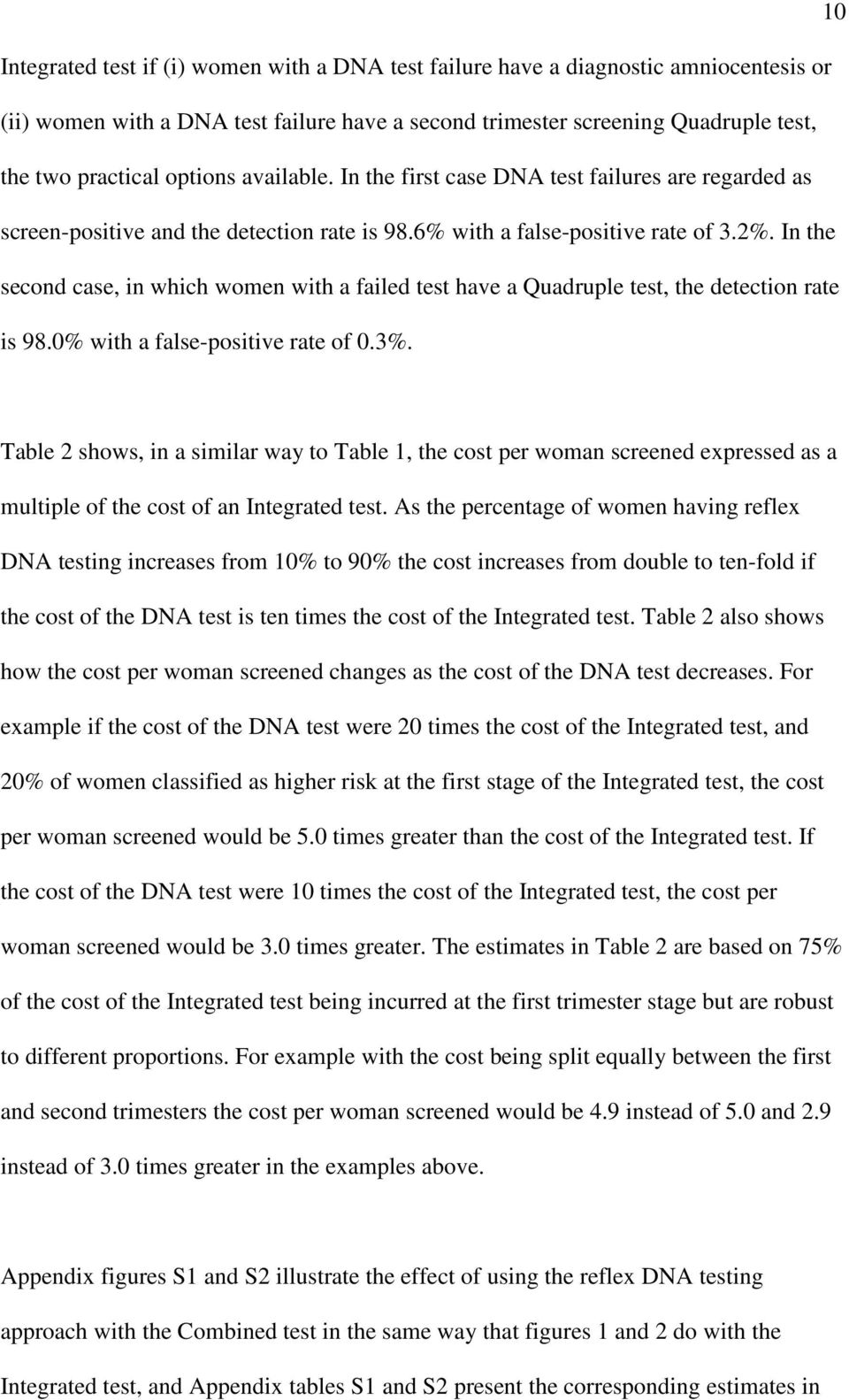 In the second case, in which women with a failed test have a Quadruple test, the detection rate is 98.0% with a false-positive rate of 0.3%.