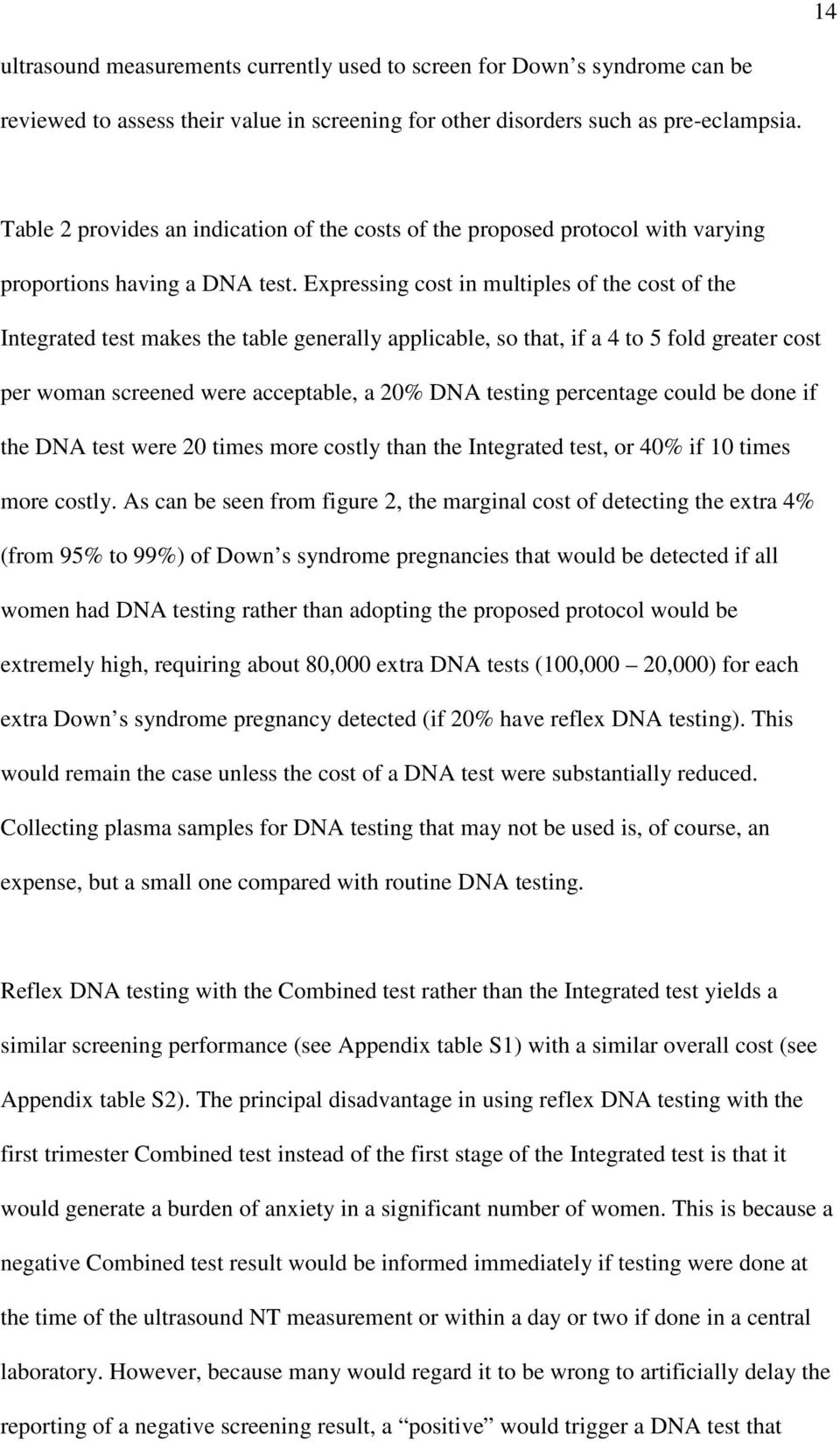 Expressing cost in multiples of the cost of the Integrated test makes the table generally applicable, so that, if a 4 to 5 fold greater cost per woman screened were acceptable, a 20% DNA testing