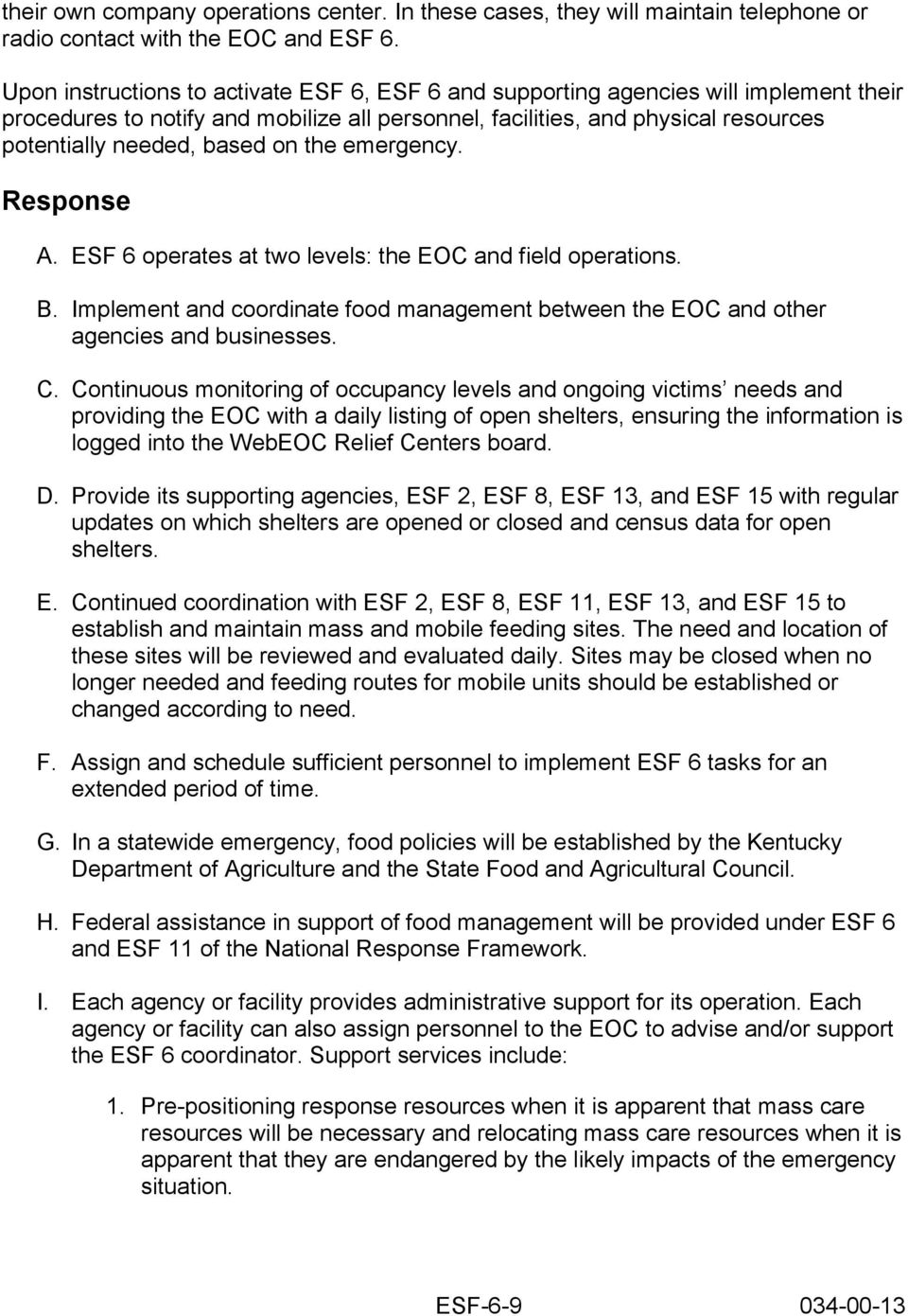 on the emergency. Response A. ESF 6 operates at two levels: the EOC and field operations. B. Implement and coordinate food management between the EOC and other agencies and businesses. C.