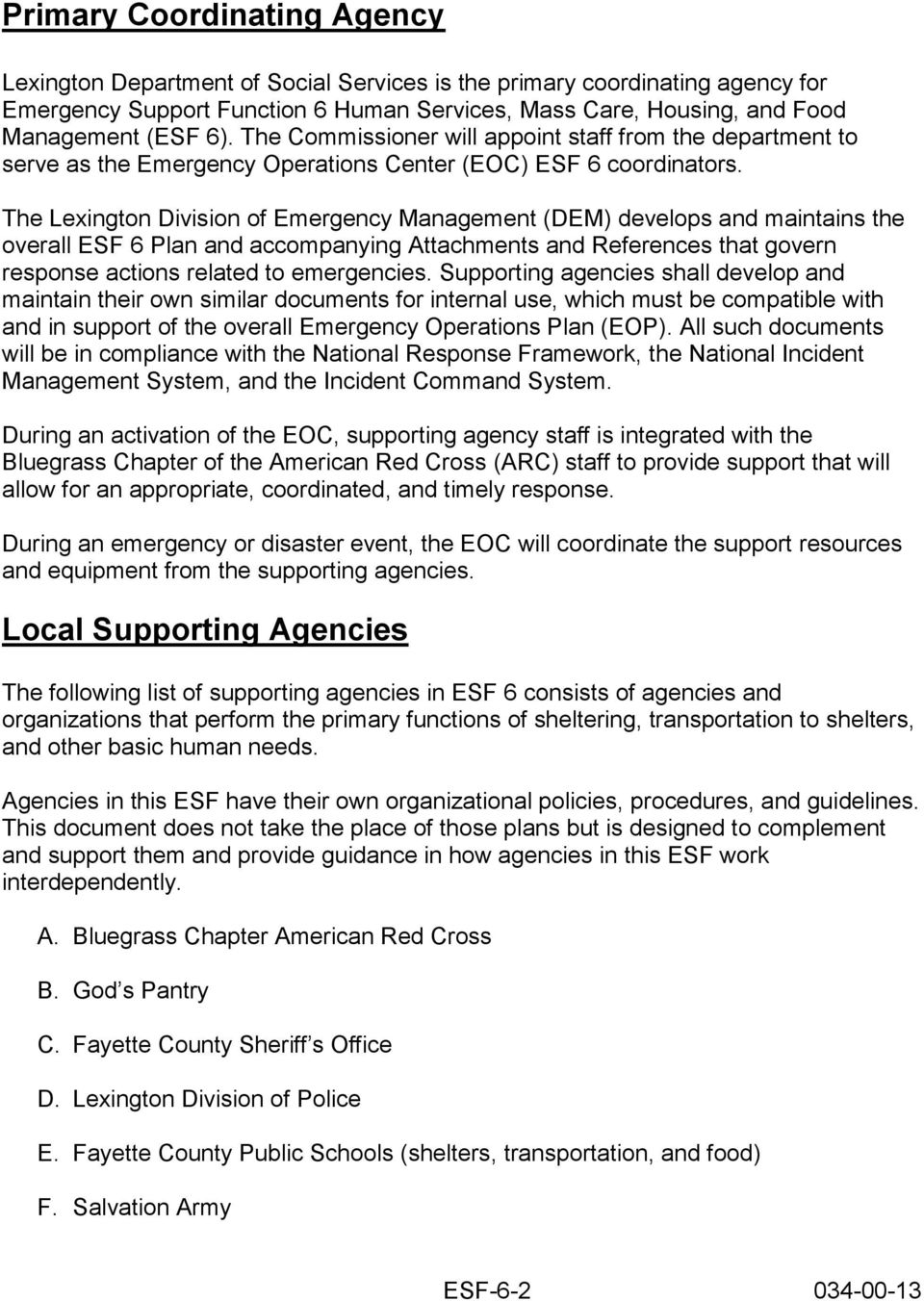 The Lexington Division of Emergency Management (DEM) develops and maintains the overall ESF 6 Plan and accompanying Attachments and References that govern response actions related to emergencies.