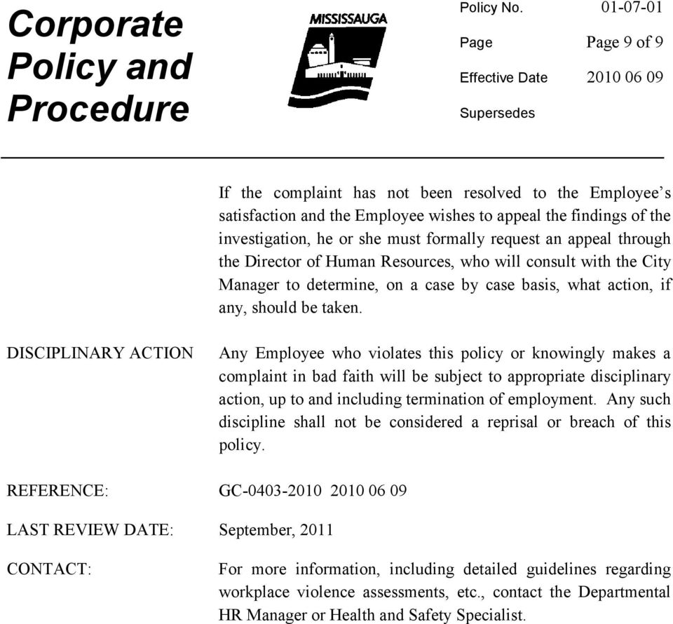 DISCIPLINARY ACTION Any Employee who violates this policy or knowingly makes a complaint in bad faith will be subject to appropriate disciplinary action, up to and including termination of employment.