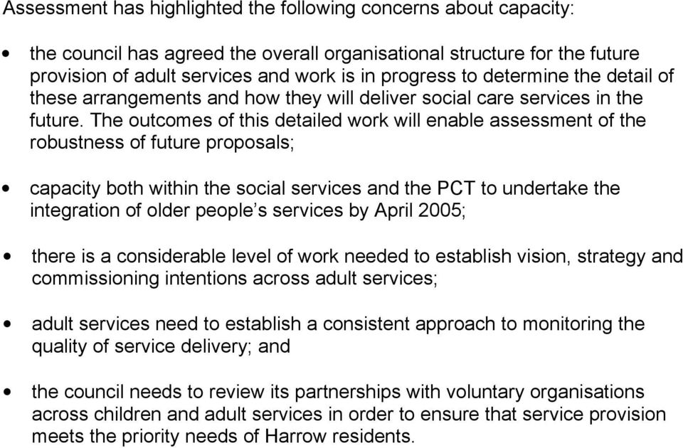 The outcomes of this detailed work will enable assessment of the robustness of future proposals; capacity both within the social services and the PCT to undertake the integration of older people s