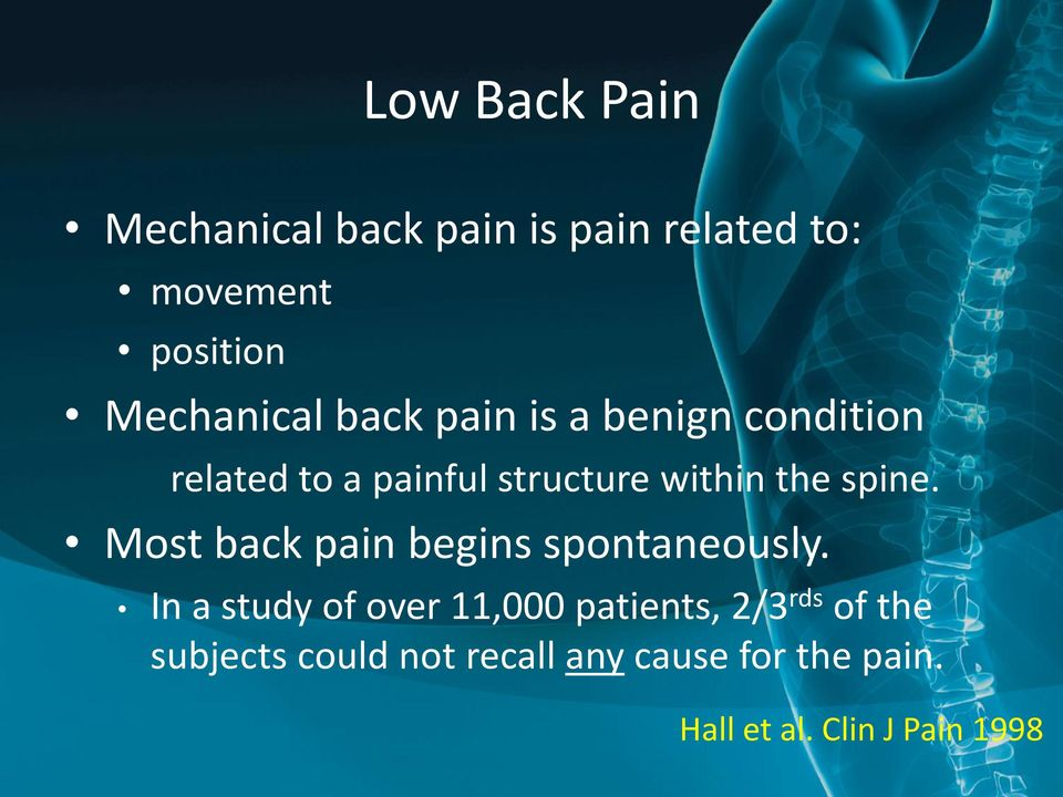 the spine. Most back pain begins spontaneously.