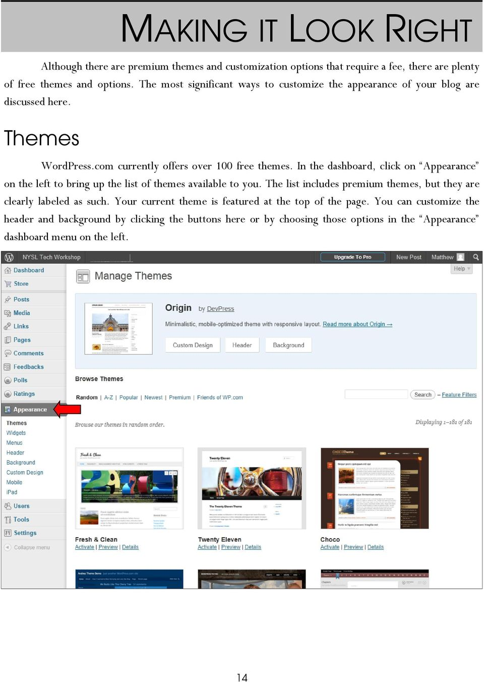 In the dashboard, click on Appearance on the left to bring up the list of themes available to you.