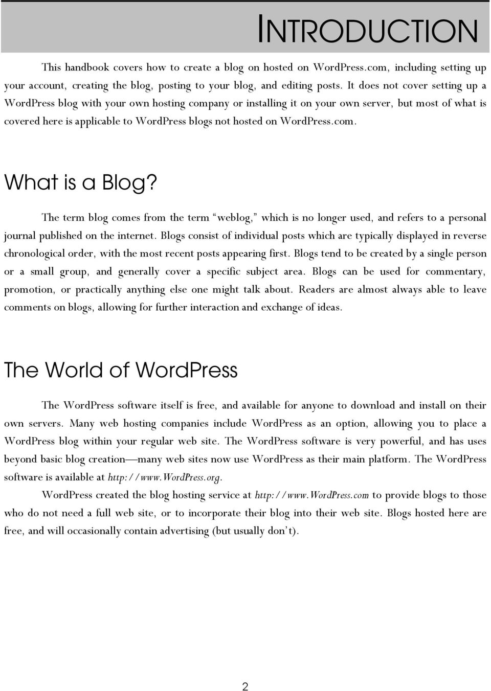 WordPress.com. What is a Blog? The term blog comes from the term weblog, which is no longer used, and refers to a personal journal published on the internet.