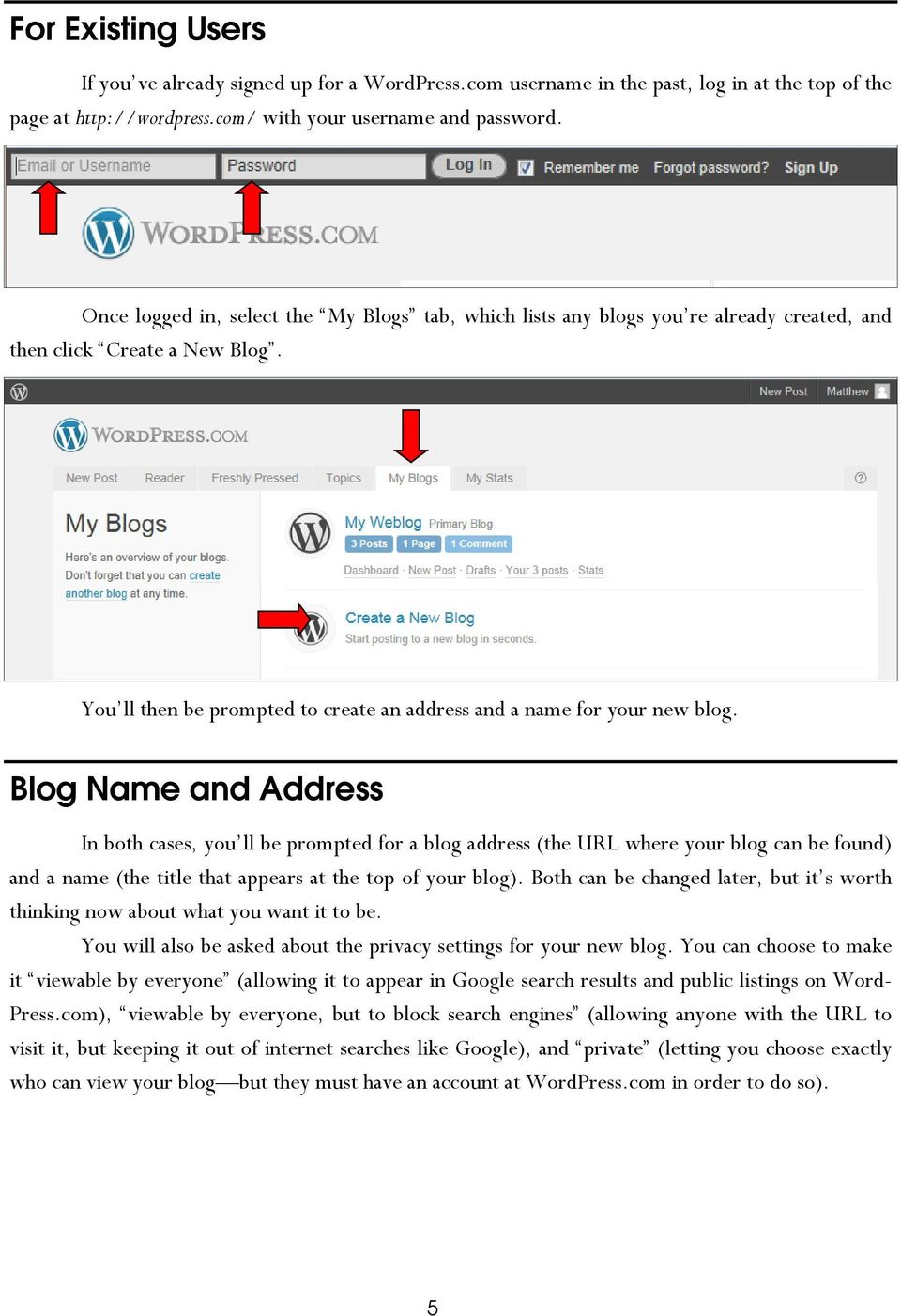 Blog Name and Address In both cases, you ll be prompted for a blog address (the URL where your blog can be found) and a name (the title that appears at the top of your blog).