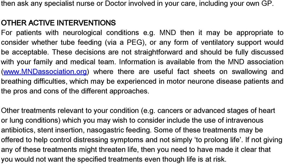 These decisions are not straightforward and should be fully discussed with your family and medical team. Information is available from the MND association (www.mndassociation.