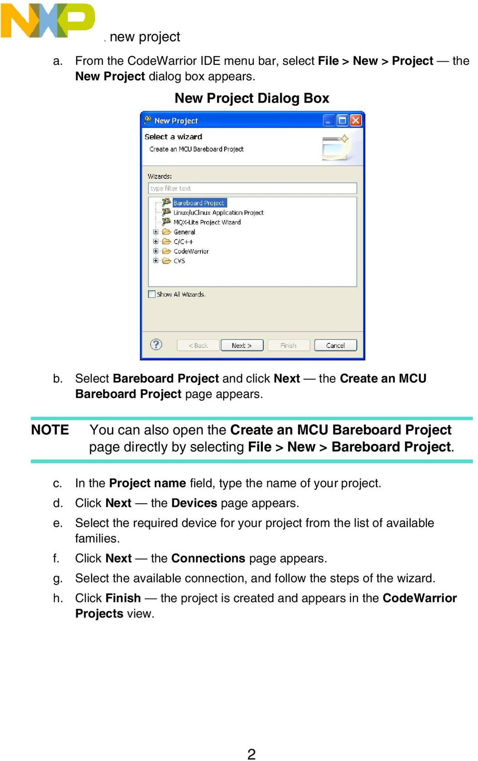 You can also open the Create an MCU Bareboard Project page directly by selecting File > New > Bareboard Project. c. In the Project name field, type the name of your project. d. Click Next the Devices page appears.