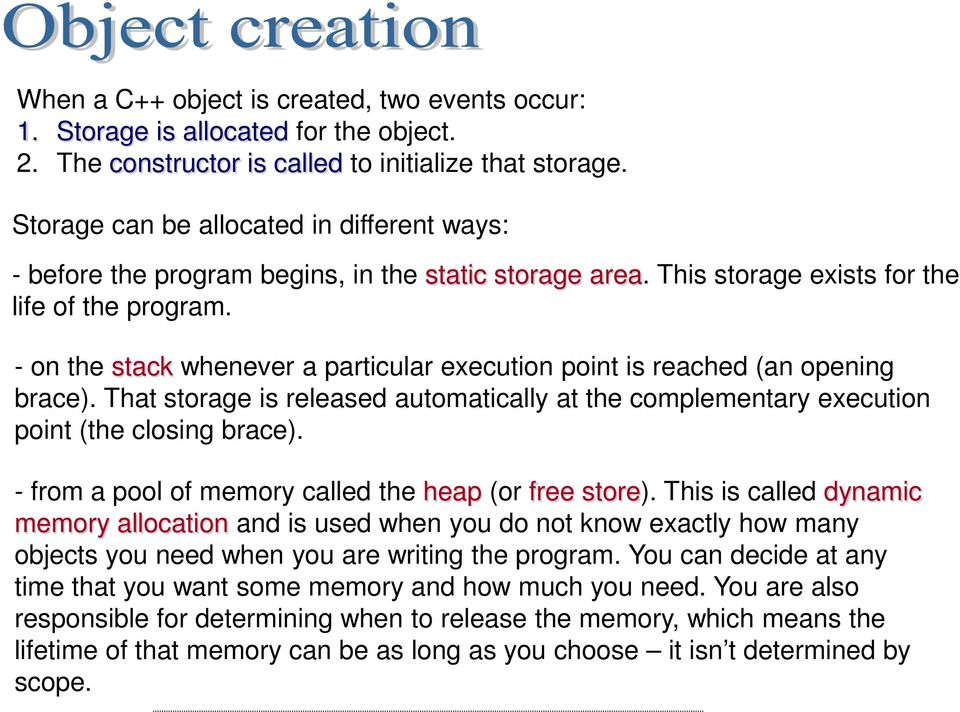 - on the stack whenever a particular execution point is reached (an opening brace). That storage is released automatically at the complementary execution point (the closing brace).