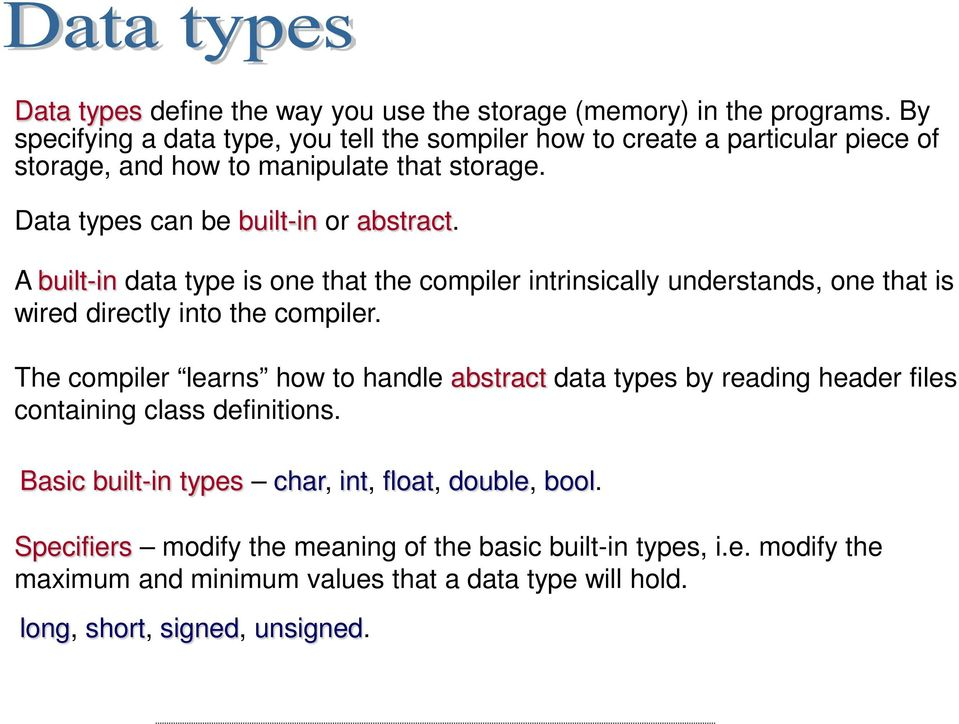 A built-in data type is one that the compiler intrinsically understands, one that is wired directly into the compiler.